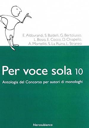 Per voce sola 10. Antologia del concorso per autori di monologhi.