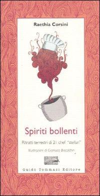 Spiriti bollenti. Ritratti terrestri di 21 chef «stellari».: Corsini, Raethia