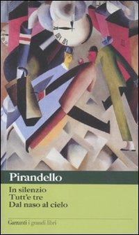 Novelle per un anno: In silenzio-Tutt'e tre-Dal naso al cielo.: Pirandello, Luigi