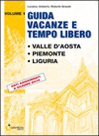 Guida vacanze e tempo libero. Vol. 1: Valle d'Aosta. Piemonte. Liguria.: Granati, Luciana ...