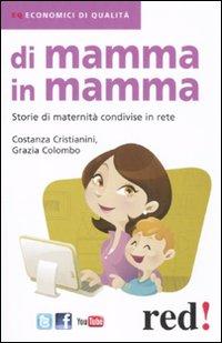Di mamma in mamma. Storie di maternità condivise in rete.: Cristianini, Costanza Colombo, ...