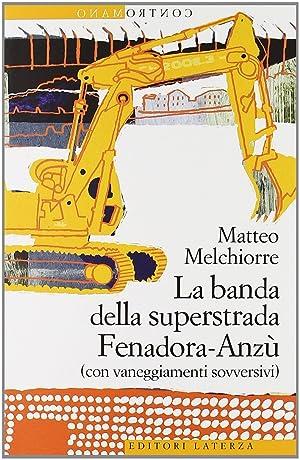 La banda della superstrada Fenadora-Anzù (con vaneggiamenti sovversivi).: Melchiorre, Matteo