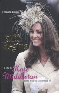 Sarò Regina. La vita di Kate Middleton come me l'ha raccontata lei.: Brunini, Federica