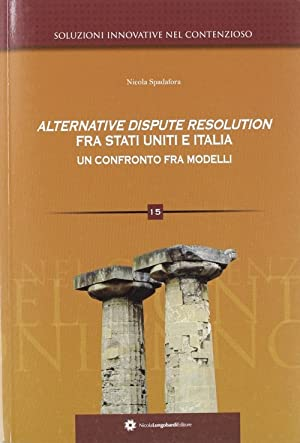 Alternative dispute resolution fra Stati Uniti e Italia. Un confronto fra modelli.: Spadafora, ...