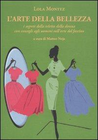 L'arte della bellezza. I segreti della teletta della donna con consigli agli uomini sull'...