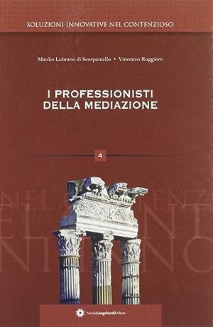 I professionisti della mediazione.: Scorpaniello, Manlio L Ruggiero, Vincenzo