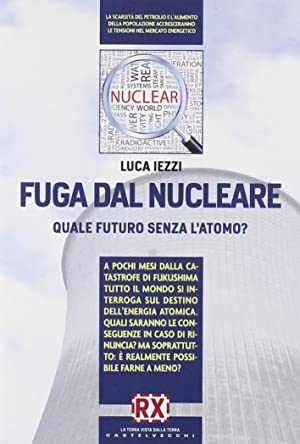 Fuga dal Nucleare. Quale Futuro Senza l'Atomo? Dopo l'Apocalisse la Lezione di Fukushima ...