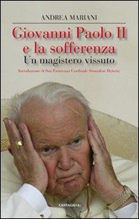 Giovanni Paolo II e la sofferenza. Un mistero vissuto.: Mariani, Andrea