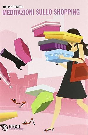 Meditazioni sullo shopping.: Seiffarth, Achim