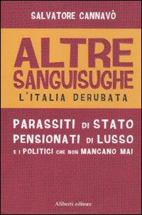 Altre sanguisughe. L'Italia derubata. Parassiti di stato, pensionati di lusso e i politici che...