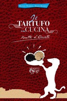 Il tartufo in cucina. Ricetta d'Amiata.: Mambrini, Marzio Mambrini, Maurizio