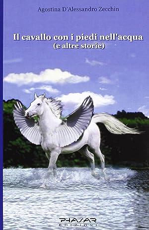 Il cavallo con i piedi nell'acqua e altre storie.: D'Alessandro Zecchin, Agostina