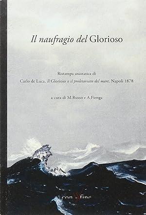 Il naufragio del Glorioso. Rist. anast. di Carlo de Luca, il Glorioso o il proletariato del mare. ...