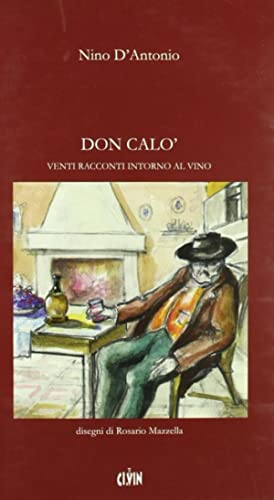 Don Calò. Venti racconti intorno al vino.: D'Antonio, Nino