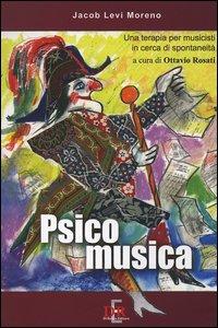 Psicomusica. Una terapia per musicisti in cerca di spontaneità.: Moreno, Jacob L