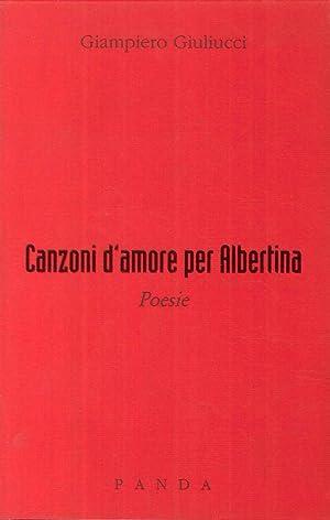 Canzoni d'amore per Albertina.: Giuliucci, Giampiero
