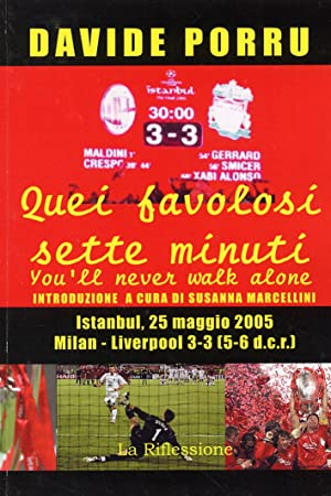 Quei Favolosi Sette Minuti. You'll never walk alone. Milan-Liverpool 3-3 (5-6 dcr).: Porru, ...