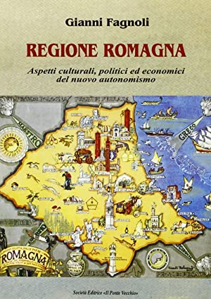 Regione Romagna. Aspetti culturali, politici ed economici del nuovo autonomismo.: Fagnoli, Gianni