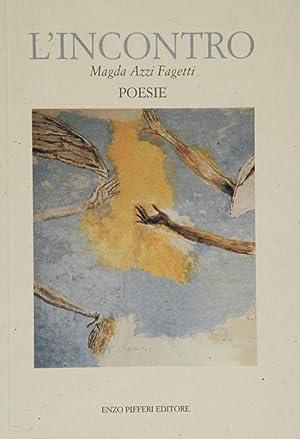 L'incontro. Poesie.: Azzi Fagetti, Magda