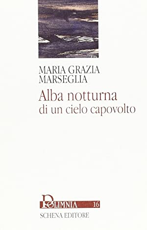 Alba notturna di un cielo capovolto.: Marseglia, M Grazia