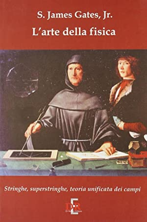 L'arte della fisica. stringhe, superstringhe, teoria unificata dei campi.: Gates, James jr