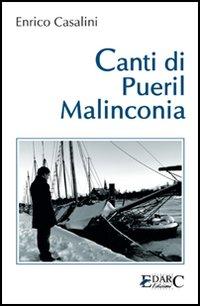 Canti di pueril malinconia.: Casalini, Enrico