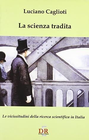 La scienza tradita. Le vicissitudini della ricerca scientifica in Italia.: Caglioti, Luciano