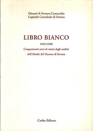 Libro Bianco. 1945-1998. Cinquantatré Anni di Storia degli Ambiti dell'Abside del Duomo...