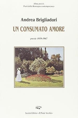 Un consumato amore.: Brigliadori, Andrea