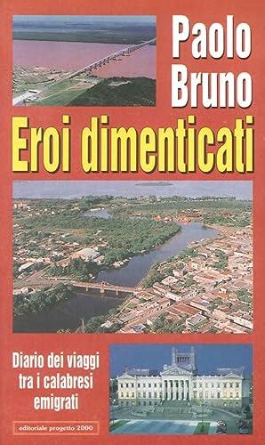 Eroi dimenticati. Diario dei viaggi tra i calabresi emigrati.: Bruno, Paolo