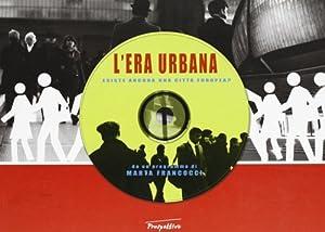 L'era urbana. Esiste ancora una città europea?: Francocci, Marta De Finis, Giorgio
