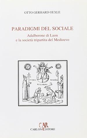 Paradigmi del sociale. Adalberone di Laon e la società tripartita del Medioevo.: Oexle, Otto...