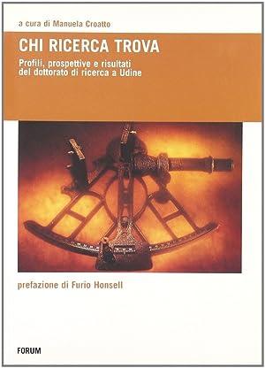 Chi cerca trova. Profili, prospettive e risultati del dottorato di ricerca a Udine.