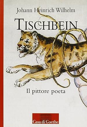 Tischbein. Il pittore poeta.