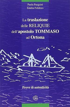 La traslazione delle reliquie dell'apostolo Tommaso ad Ortona. Prove di autenticità.: ...