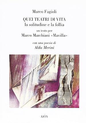 Quei teatri di vita. La solitudine e la follia. Un testo per Marco Marchiani Mavilla.: Fagioli, ...