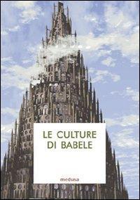 Le culture di Babele. Saggi di antropologia filosofico-giuridica.