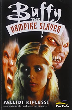 Buffy. The Vampire Slayer Pallidi Riflessi.: Watson, Andi Richards, Cliff