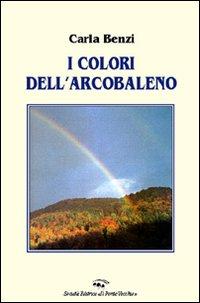 I colori dell'arcobaleno.: Benzi, Carla