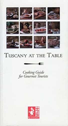 Tuscany at the Table. Cooking Guide for Gourmet Tourist. [English Ed.].: Santacroce, Ethel