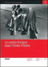 La Cucina Friulana Dopo L'Unità d'Italia.