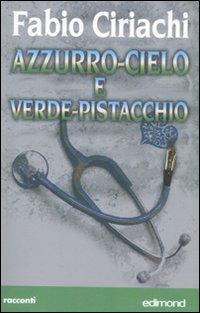 Azzurro-cielo e verde-pistacchio.: Ciriachi, Fabio