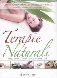 Terapie naturali. Guida completa alla medicina alternativa.