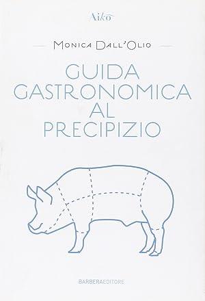 Guida gastronomica al precipizio.: Dall'Olio, Monica