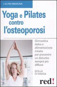 Yoga e Pilates Contro L'Osteoporosi.: Di Massa, Scilla