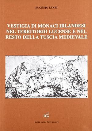 Vestigia di monaci irlandesi nel territorio lucense e nel resto della Tuscia.: Lenzi, Eugenio