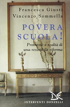 Povera scuola! Promesse e realtà di una resistibile riforma.: Giusti, Francesca Sommella, ...
