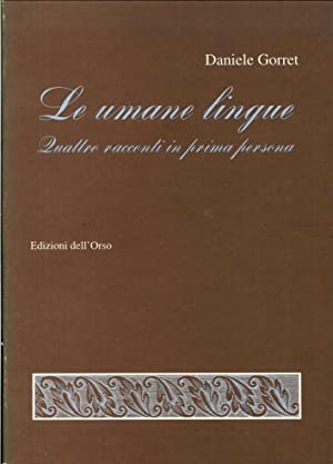 Le umane lingue. Quattro racconti in prima persona.: Gorret, Daniele