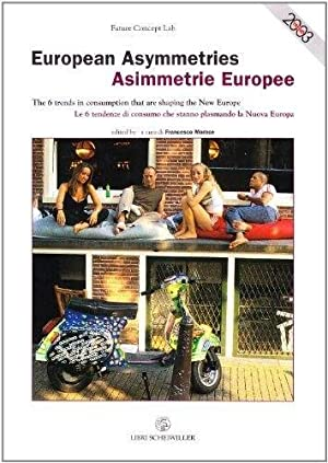 Asimmetrie europee. Le sei tendenze di consumo che stanno plasmando la Nuova Europa.: Gobbi, Linda ...