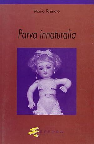 Parva innaturalia.: Tasinato, Maria